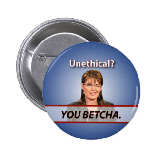 Sarah Palin: Unethical? You Betcha. 2 Inch Round Button
