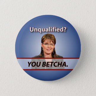 Sarah Palin: Unqualified? You Betcha. 2 Inch Round Button