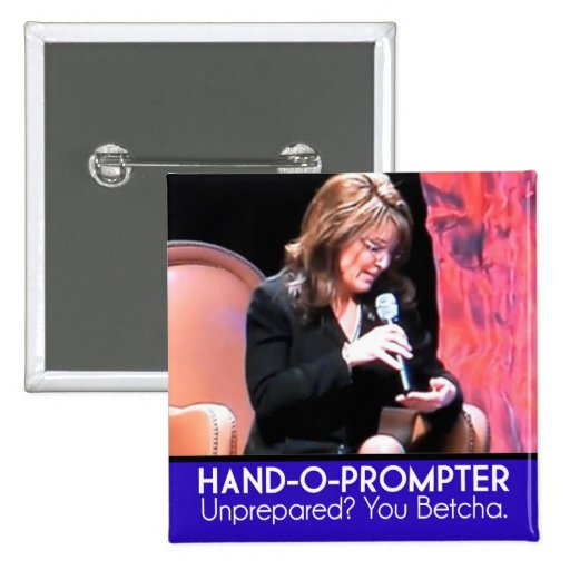 Sarah Palin's Teleprompter: The Hand-o-Prompter Pinback Buttons