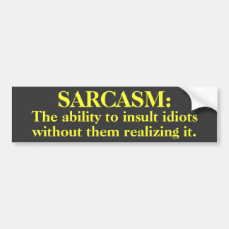 Sarcasm: Ability to insult...Bumper Sticker