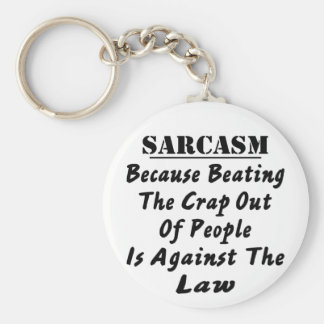Sarcasm Because Beating The Crap Out Of People Is Basic Round Button Keychain