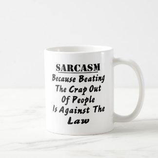 Sarcasm Because Beating The Crap Out Of People Is Basic White Mug