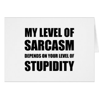Sarcasm Depends On Stupidity Card