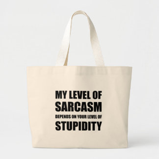 Sarcasm Depends On Stupidity Large Tote Bag
