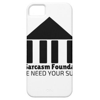 sarcasm foundation like we need your support shirt iPhone 5 covers