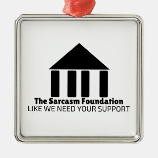 sarcasm foundation like we need your support shirt metal ornament