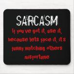 Sarcasm, If you've got it, use it Mousemat