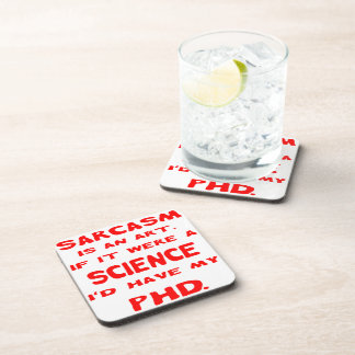 Sarcasm Is An Art If Were Science I'd Have My PHD Coaster