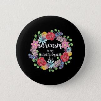 Sarcasm is my superpower Badge 2 Inch Round Button