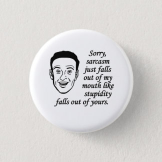Sarcasm Just Falls Out Of My Mouth 1 Inch Round Button