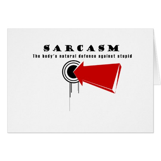 SARCASM, The body's natural defence against stupid Card
