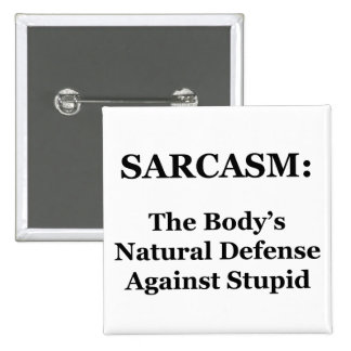 Sarcasm: The Body's Natural Defense Against Stupid 2 Inch Square Button