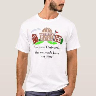 Sarcasm University, like you could le... T-Shirt