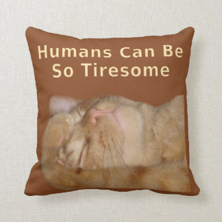 "Sarcastic Cat ""Humans Can Be So Tiresome"" Pillows"