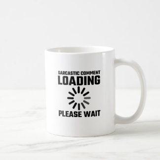 Sarcastic Comment Loading Please Wait Coffee Mug