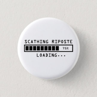 Sarcastic Comment Loading Scathing Riposte 1 Inch Round Button