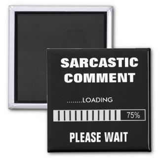 Sarcastic Comment Loading Square Magnet