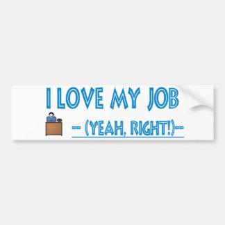 sarcastic I love my job bumper sticker