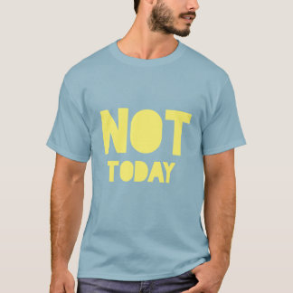 "Sarcastic ""Not today"" blue and yellow statement T-Shirt"