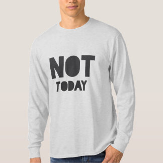 "Sarcastic ""Not today"" statement T-Shirt"