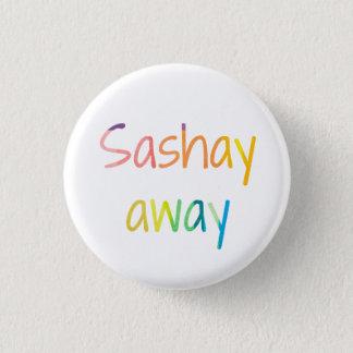 Sashay Away 1 Inch Round Button