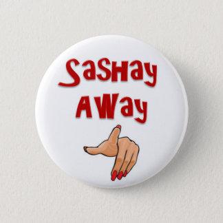 Sashay Away 2 Inch Round Button