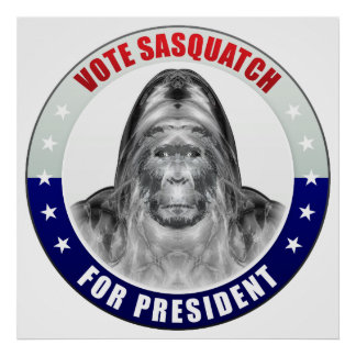 Sasquatch For President Print