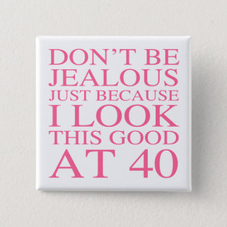 Sassy 40th Birthday For Women 2 Inch Square Button
