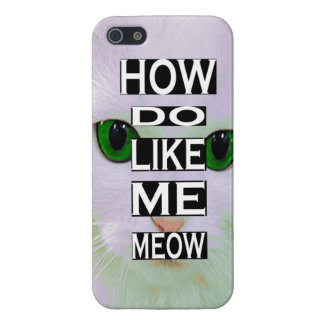 Sassy Cat How do You Like Me MEOW Iphone Case iPhone 5/5S Case