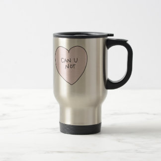Sassy Heart: Can U Not Stainless Steel Travel Mug