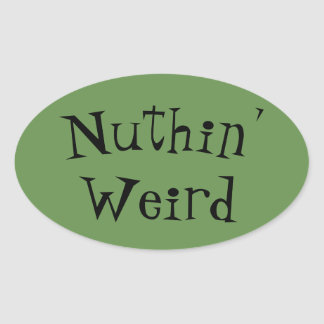 Sassy sticker for unique individual- Nuthin' Weird