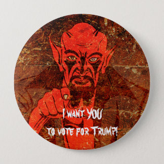 """Satan says, """"I want YOU to vote for Trump!"""" 4 Inch Round Button"""