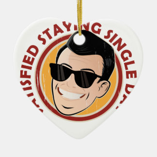 Satisfied Staying Single Day - Appreciation Day Ceramic Ornament