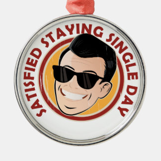 Satisfied Staying Single Day - Appreciation Day Metal Ornament