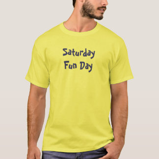Saturday Fun Day T-Shirt