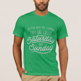 Saturday Sunday Tshirt! T-Shirt