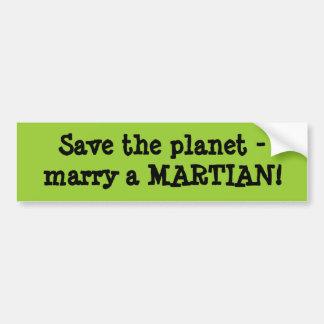 Sauvez la planète - mariez un MARTIEN ! Autocollant De Voiture