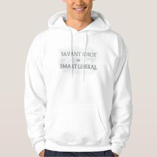 Savant Idiot=Smart Liberal Hoodie
