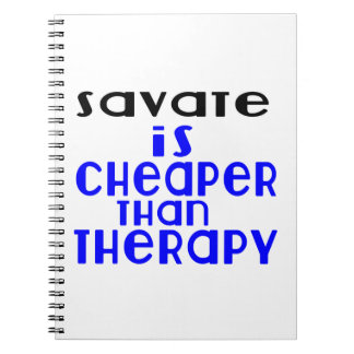 Savate Is Cheaper  Than Therapy Notebooks