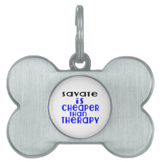 Savate Is Cheaper  Than Therapy Pet Name Tag
