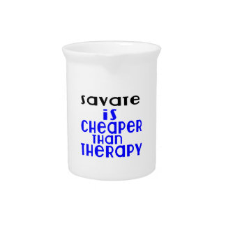 Savate Is Cheaper  Than Therapy Pitcher
