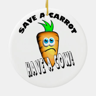 SAVE A CARROT - HAVE A COW CERAMIC ORNAMENT