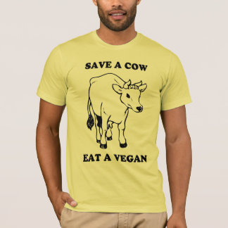Save a cow, eat a vegan T-Shirt