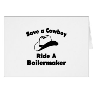 Save a Cowboy .. Ride a Boilermaker Card