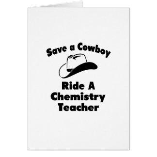 Save a Cowboy .. Ride a Chemistry Teacher Greeting Card
