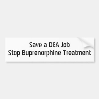 Save a DEA Job Stop Buprenorphine Treatment Bumper Sticker