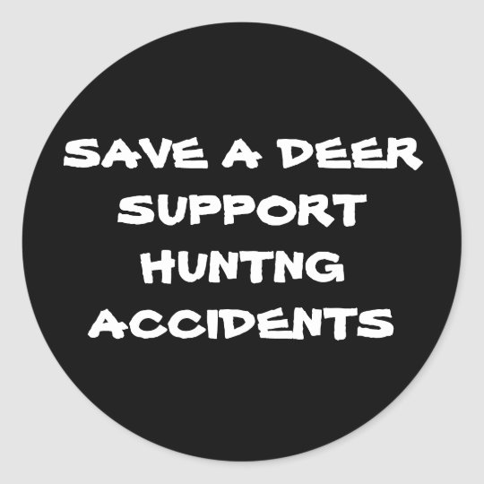 SAVE A DEERSUPPORT HUNTNG ACCIDENTS CLASSIC ROUND STICKER