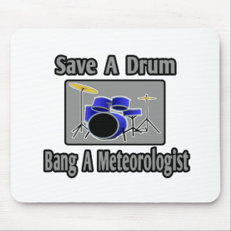 Save a Drum...Bang a Meteorologist Mouse Pad