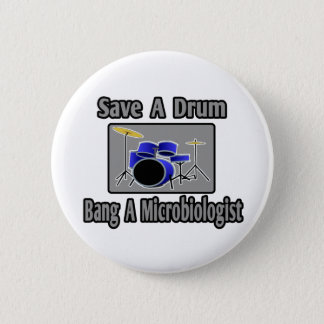 Save a Drum...Bang a Microbiologist 2 Inch Round Button