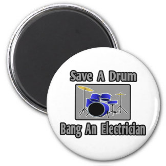 Save a Drum...Bang an Electrician Magnet